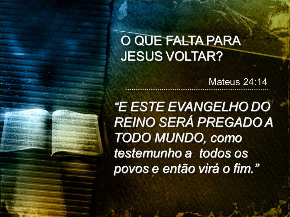 E ESTE EVANGELHO DO REINO SERÁ PREGADO A TODO MUNDO, como testemunho a todos os povos e então virá o fim. Mateus 24:14