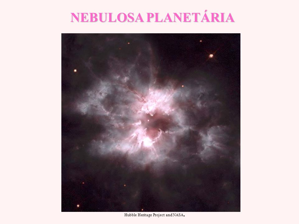 NEBULOSA PLANETÁRIA Hubble Heritage Project and NASA.
