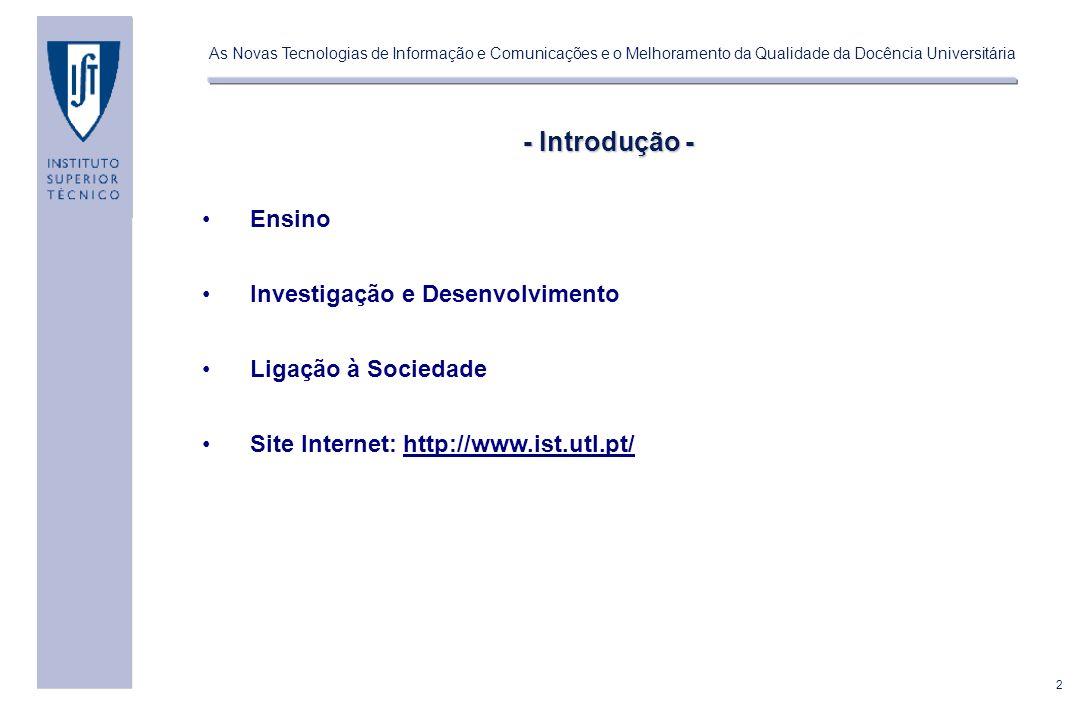 2 As Novas Tecnologias de Informação e Comunicações e o Melhoramento da Qualidade da Docência Universitária - Introdução - Ensino Investigação e Desenvolvimento Ligação à Sociedade Site Internet: http://www.ist.utl.pt/