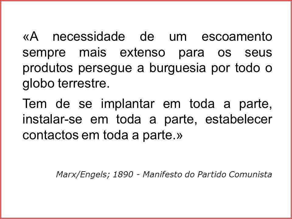 «A necessidade de um escoamento sempre mais extenso para os seus produtos persegue a burguesia por todo o globo terrestre. Tem de se implantar em toda