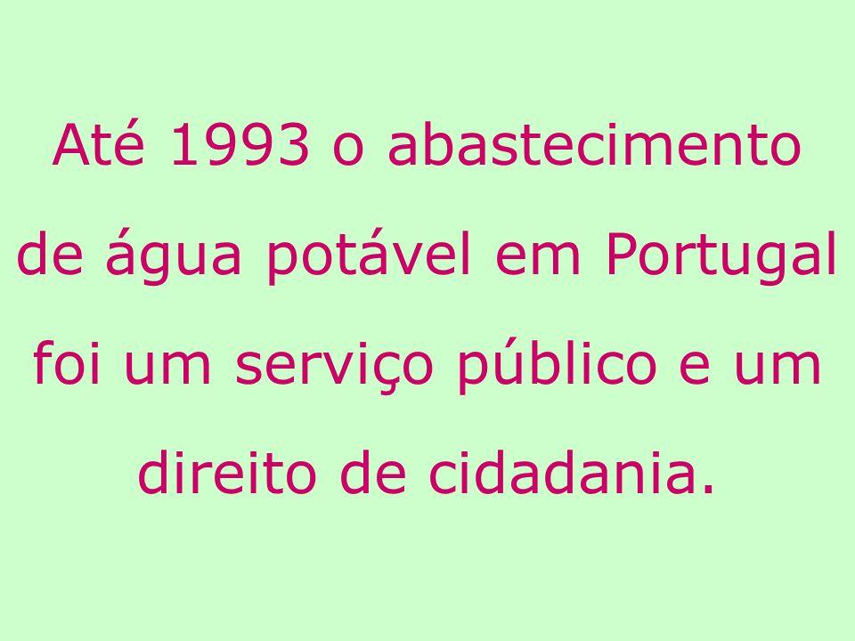 Até 1993 o abastecimento de água potável em Portugal foi um serviço público e um direito de cidadania.