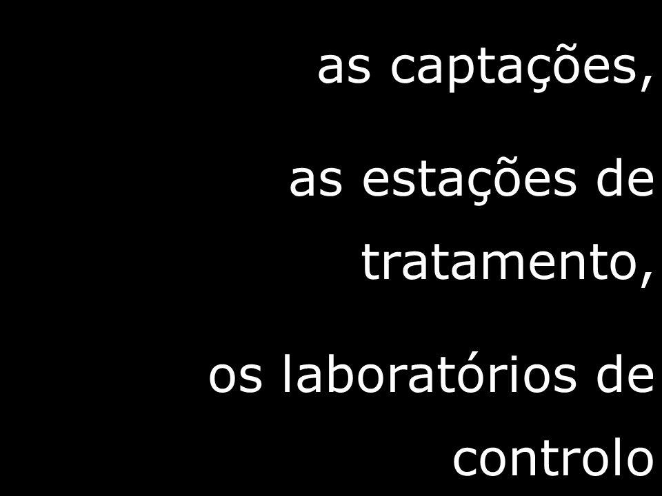 as captações, as estações de tratamento, os laboratórios de controlo