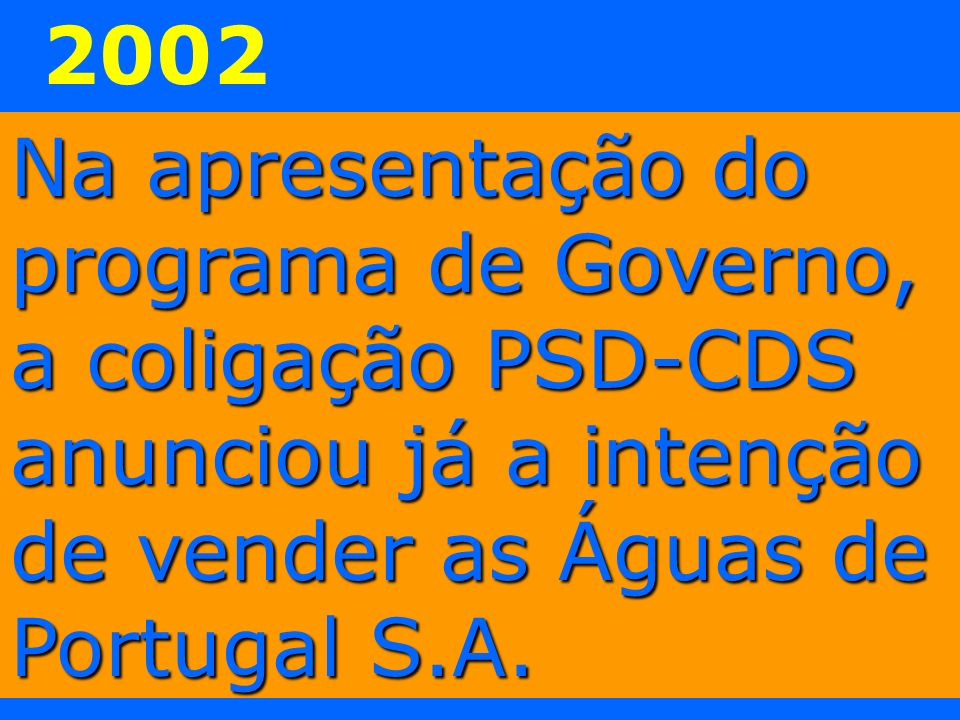 Na apresentação do programa de Governo, a coligação PSD-CDS anunciou já a intenção de vender as Águas de Portugal S.A. 2002