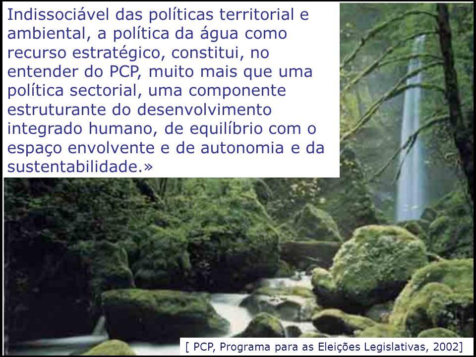 Indissociável das políticas territorial e ambiental, a política da água como recurso estratégico, constitui, no entender do PCP, muito mais que uma po