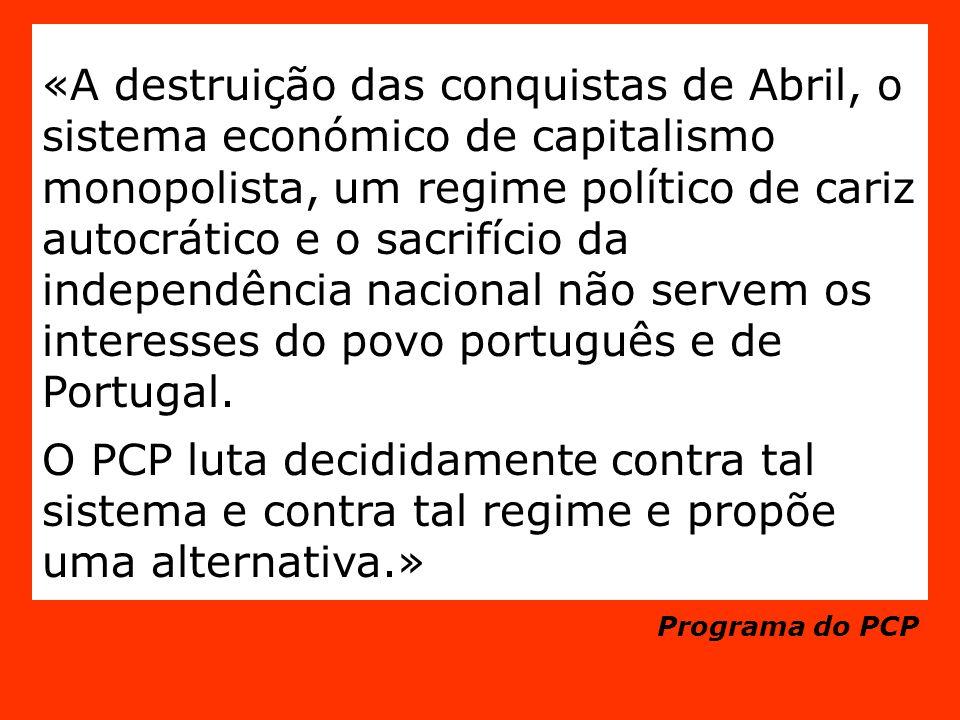 «A destruição das conquistas de Abril, o sistema económico de capitalismo monopolista, um regime político de cariz autocrático e o sacrifício da indep