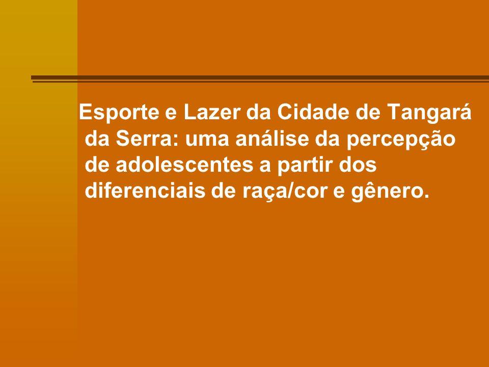 Esporte e Lazer da Cidade de Tangará da Serra: uma análise da percepção de adolescentes a partir dos diferenciais de raça/cor e gênero.