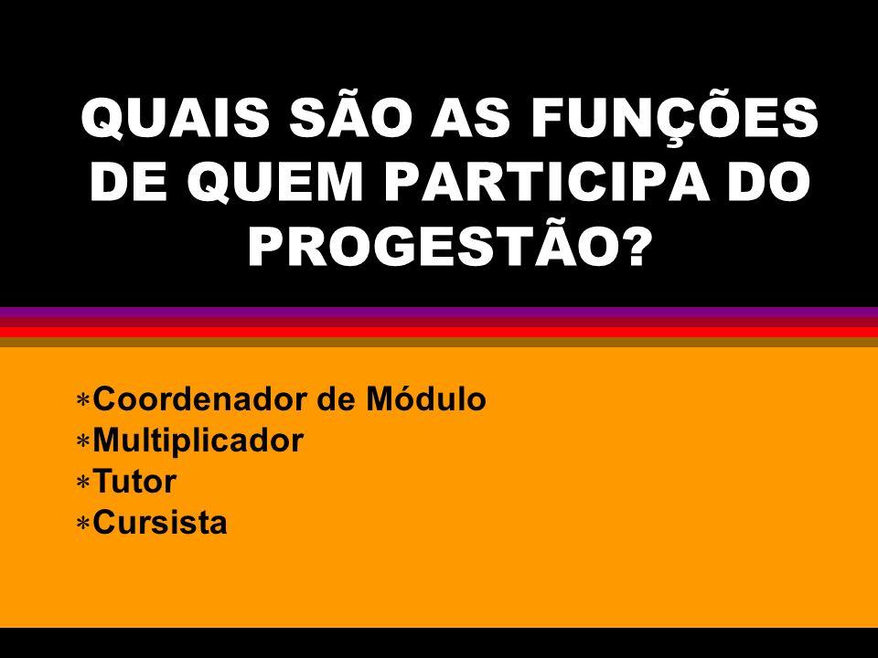 QUAIS SÃO AS FUNÇÕES DE QUEM PARTICIPA DO PROGESTÃO.