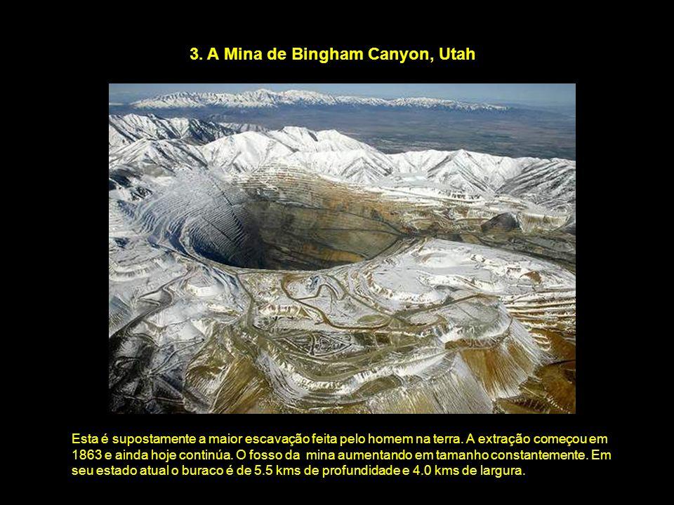3. A Mina de Bingham Canyon, Utah Esta é supostamente a maior escavação feita pelo homem na terra. A extração começou em 1863 e ainda hoje continúa. O