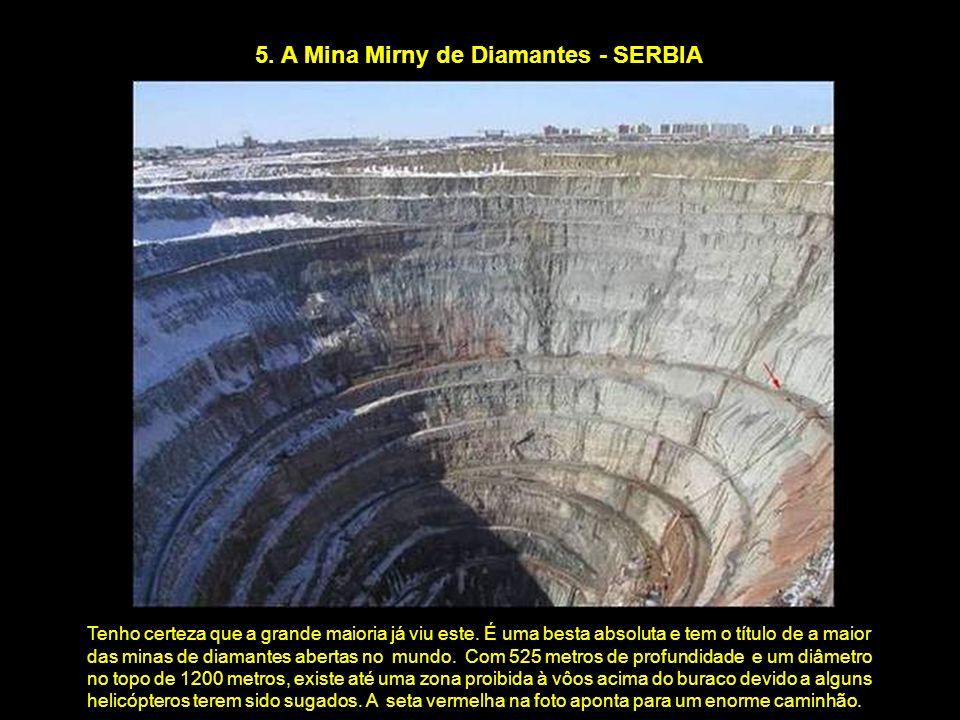 5. A Mina Mirny de Diamantes - SERBIA Tenho certeza que a grande maioria já viu este. É uma besta absoluta e tem o título de a maior das minas de diam