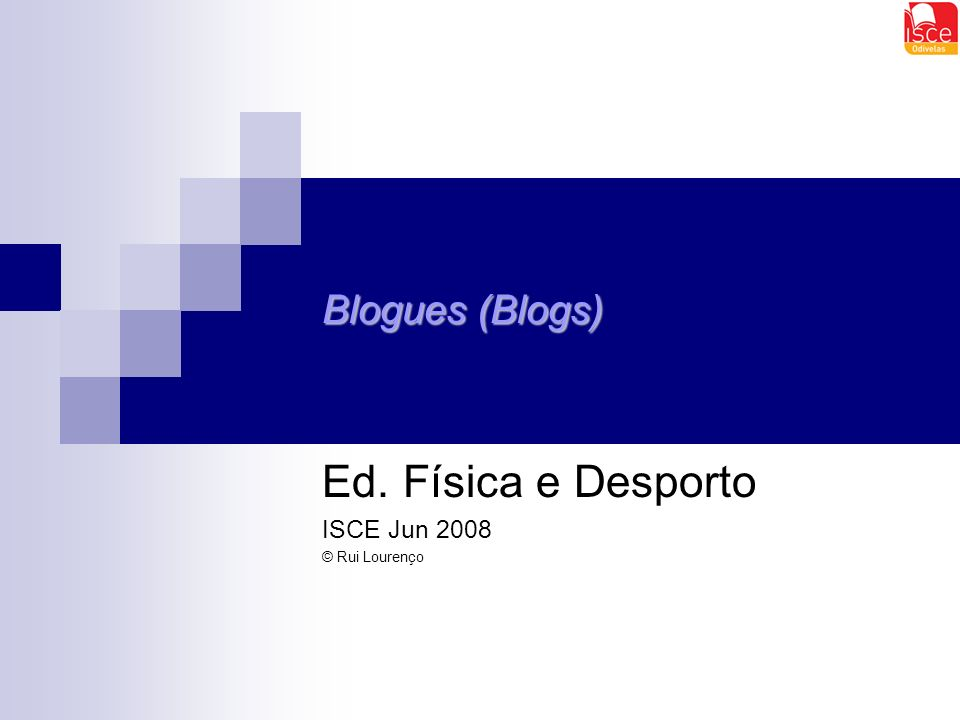Blogues (Blogs) Ed. Física e Desporto ISCE Jun 2008 © Rui Lourenço