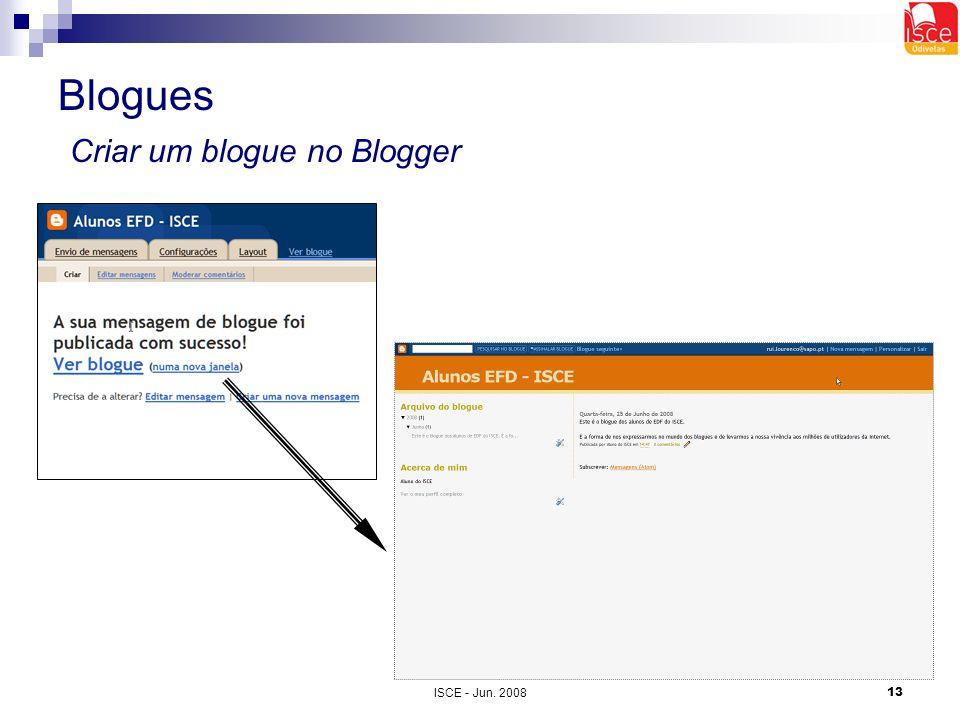 ISCE - Jun. 200813 Blogues Criar um blogue no Blogger