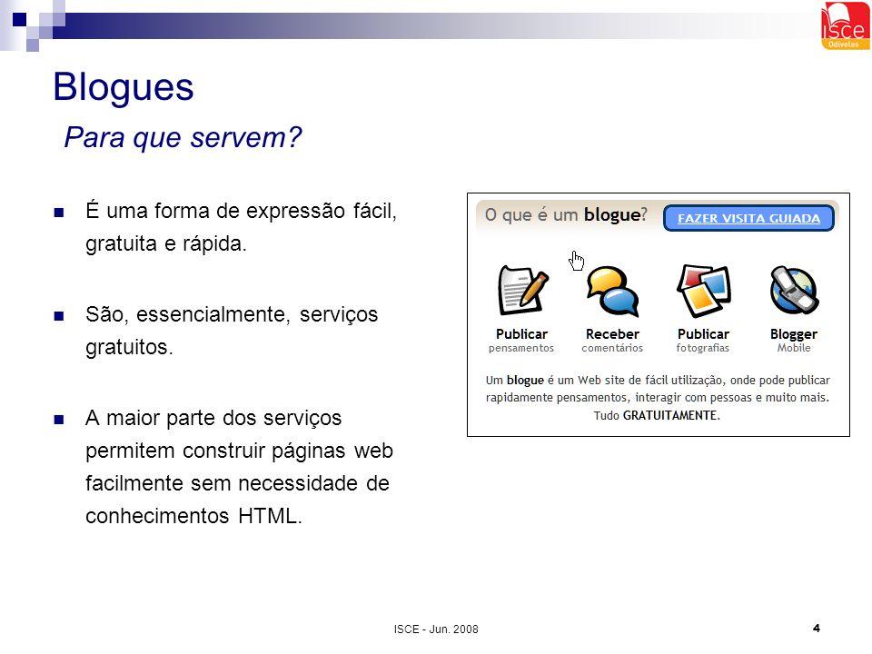 ISCE - Jun. 20084 Blogues Para que servem? É uma forma de expressão fácil, gratuita e rápida. São, essencialmente, serviços gratuitos. A maior parte d