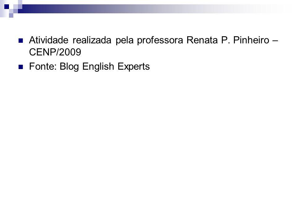 Atividade realizada pela professora Renata P. Pinheiro – CENP/2009 Fonte: Blog English Experts