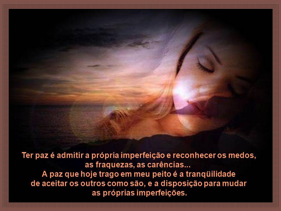 Ter paz é admitir a própria imperfeição e reconhecer os medos, as fraquezas, as carências...