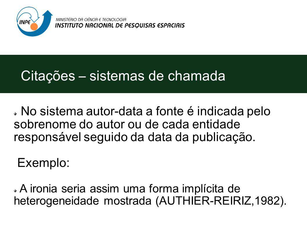 Menção no texto de uma informação extraída de outra fonte – NBR 10520 (ABNT, 2002). A indicação das citações podem ser feitas no texto por dois sistem