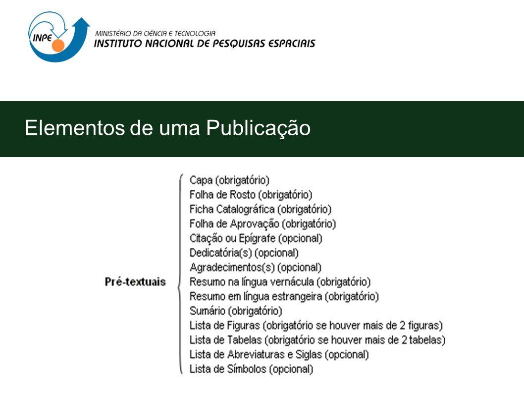 Elementos de uma Publicação A Estrutura de trabalhos acadêmicos (teses, dissertações e outros trabalhos) é composta de três tipos de elementos - NBR 1