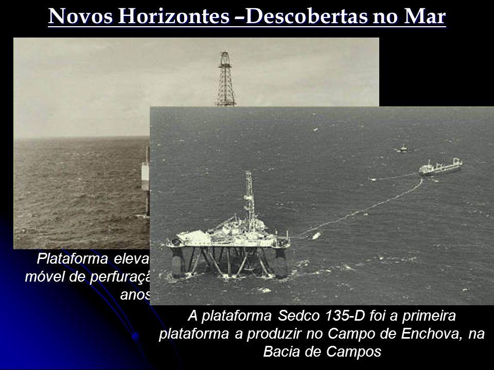 Novos Horizontes –Descobertas no Mar Plataforma elevatória P-1, primeira plataforma móvel de perfuração da Petrobras construída nos anos de 1967 e 1968 A plataforma Sedco 135-D foi a primeira plataforma a produzir no Campo de Enchova, na Bacia de Campos