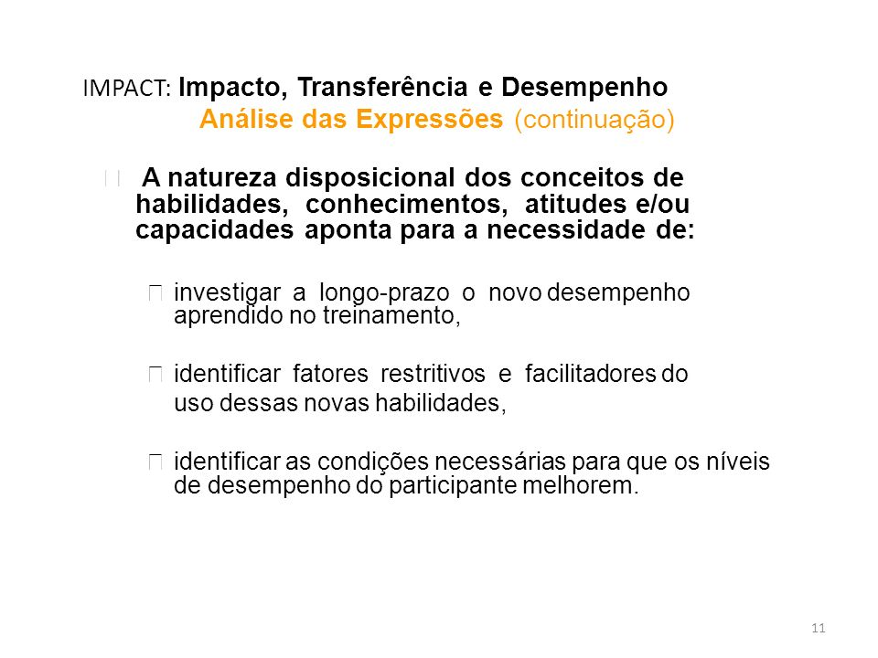 11 IMPACT: Impacto, Transferência e Desempenho Análise das Expressões (continuação) è A natureza disposicional dos conceitos de habilidades, conhecime