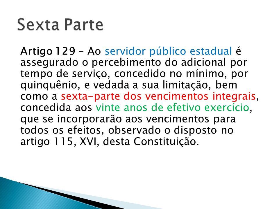 Artigo 129 - Ao servidor público estadual é assegurado o percebimento do adicional por tempo de serviço, concedido no mínimo, por quinquênio, e vedada