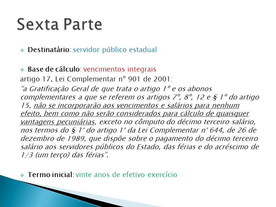 Destinatário: servidor público estadual Base de cálculo: vencimentos integrais artigo 17, Lei Complementar nº 901 de 2001: a Gratificação Geral de que