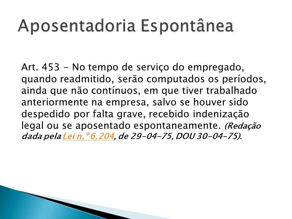 Art. 453 - No tempo de serviço do empregado, quando readmitido, serão computados os períodos, ainda que não contínuos, em que tiver trabalhado anterio
