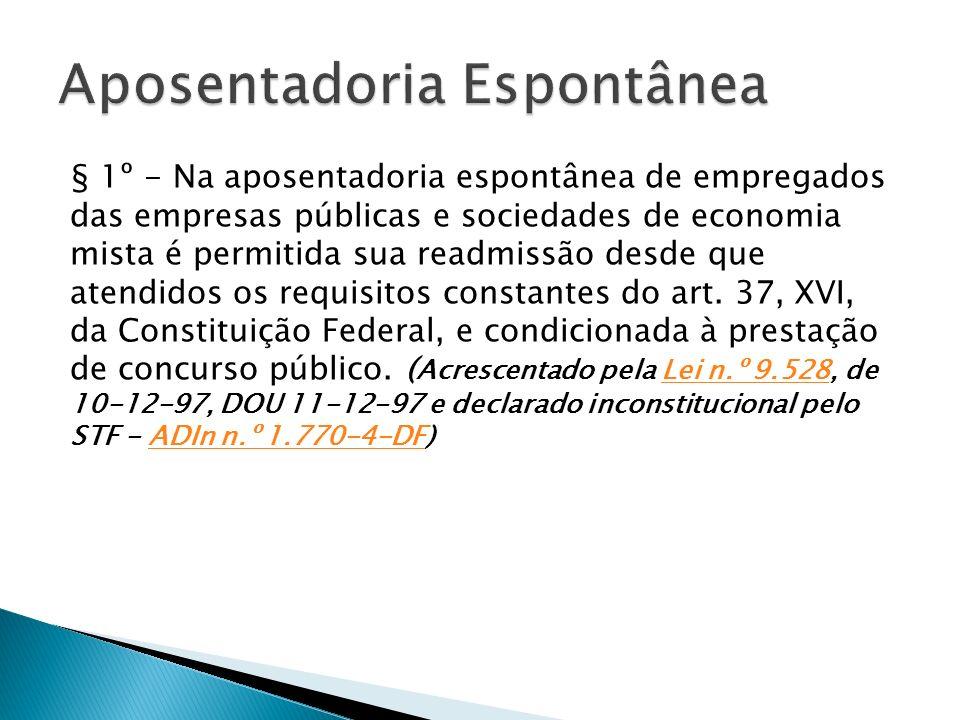 § 1º - Na aposentadoria espontânea de empregados das empresas públicas e sociedades de economia mista é permitida sua readmissão desde que atendidos os requisitos constantes do art.