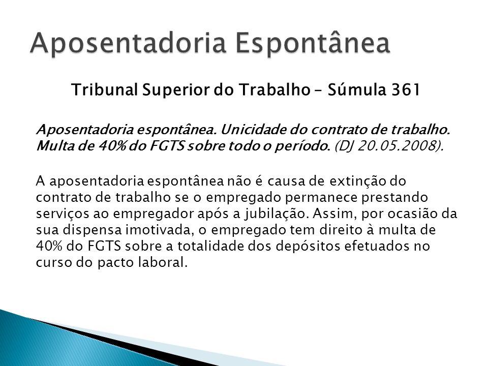Tribunal Superior do Trabalho – Súmula 361 Aposentadoria espontânea.