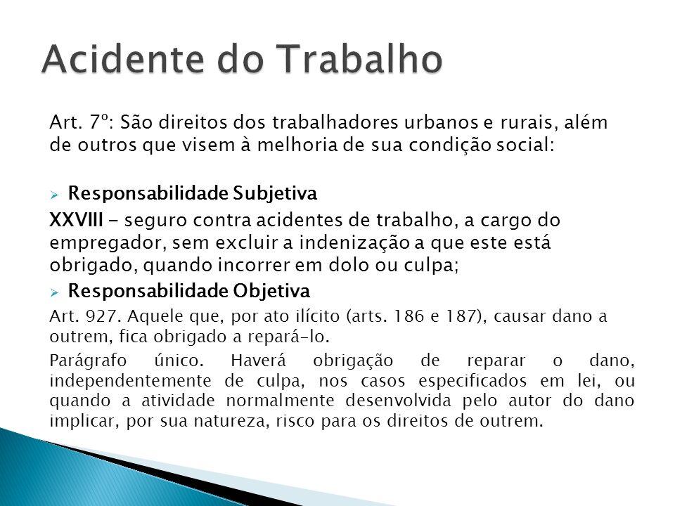 Art. 7º: São direitos dos trabalhadores urbanos e rurais, além de outros que visem à melhoria de sua condição social: Responsabilidade Subjetiva XXVII