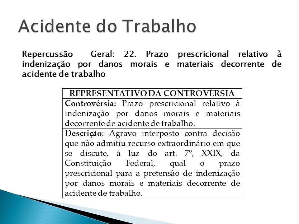 Repercussão Geral: 22. Prazo prescricional relativo à indenização por danos morais e materiais decorrente de acidente de trabalho REPRESENTATIVO DA CO