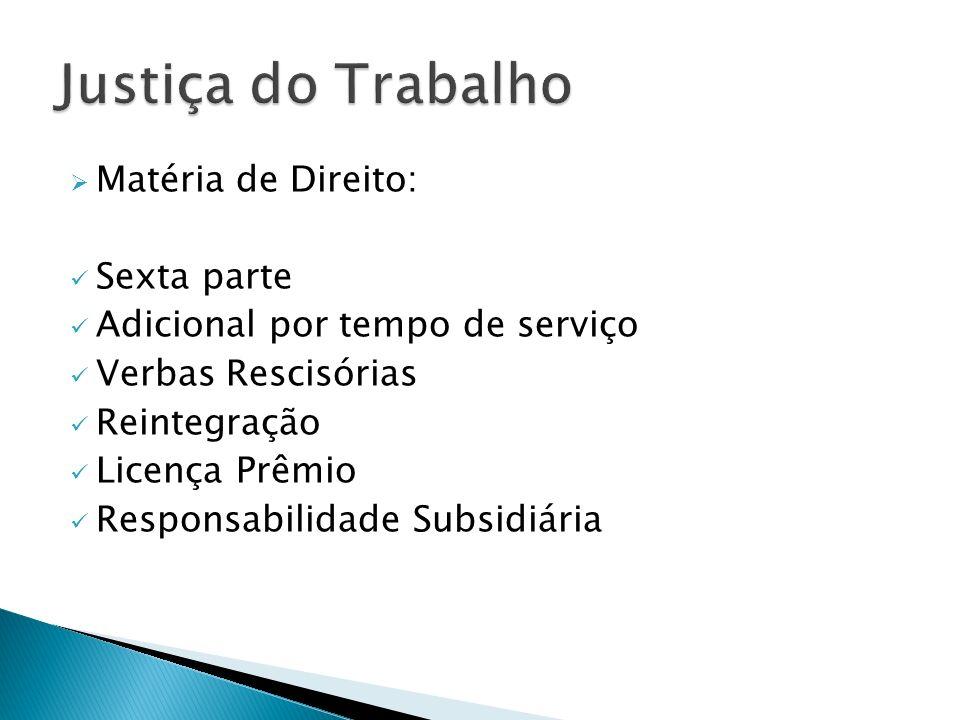 Matéria de Direito: Sexta parte Adicional por tempo de serviço Verbas Rescisórias Reintegração Licença Prêmio Responsabilidade Subsidiária
