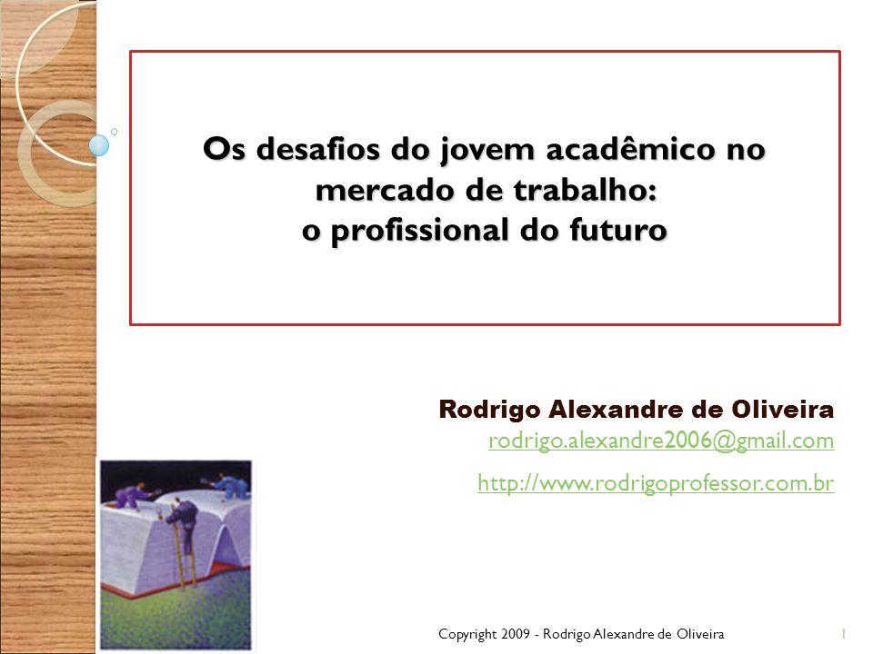Os desafios do jovem acadêmico no mercado de trabalho: o profissional do futuro Rodrigo Alexandre de Oliveira rodrigo.alexandre2006@gmail.com rodrigo.