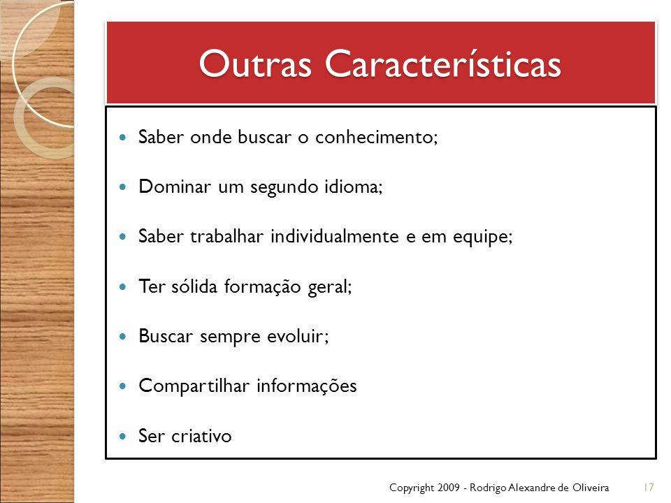 Outras Características Saber onde buscar o conhecimento; Dominar um segundo idioma; Saber trabalhar individualmente e em equipe; Ter sólida formação g