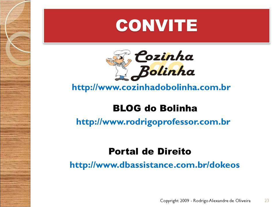 CONVITECONVITE Copyright 2009 - Rodrigo Alexandre de Oliveira23 http://www.cozinhadobolinha.com.br BLOG do Bolinha http://www.rodrigoprofessor.com.br