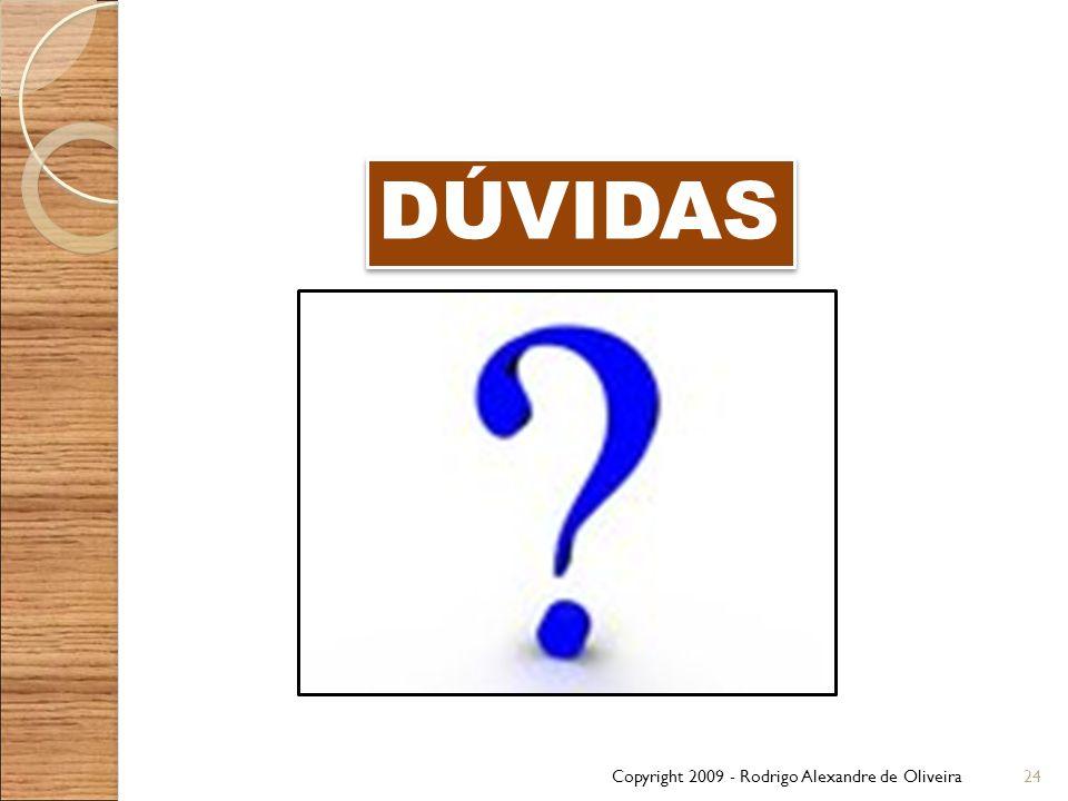 Copyright 2009 - Rodrigo Alexandre de Oliveira24 DÚVIDAS