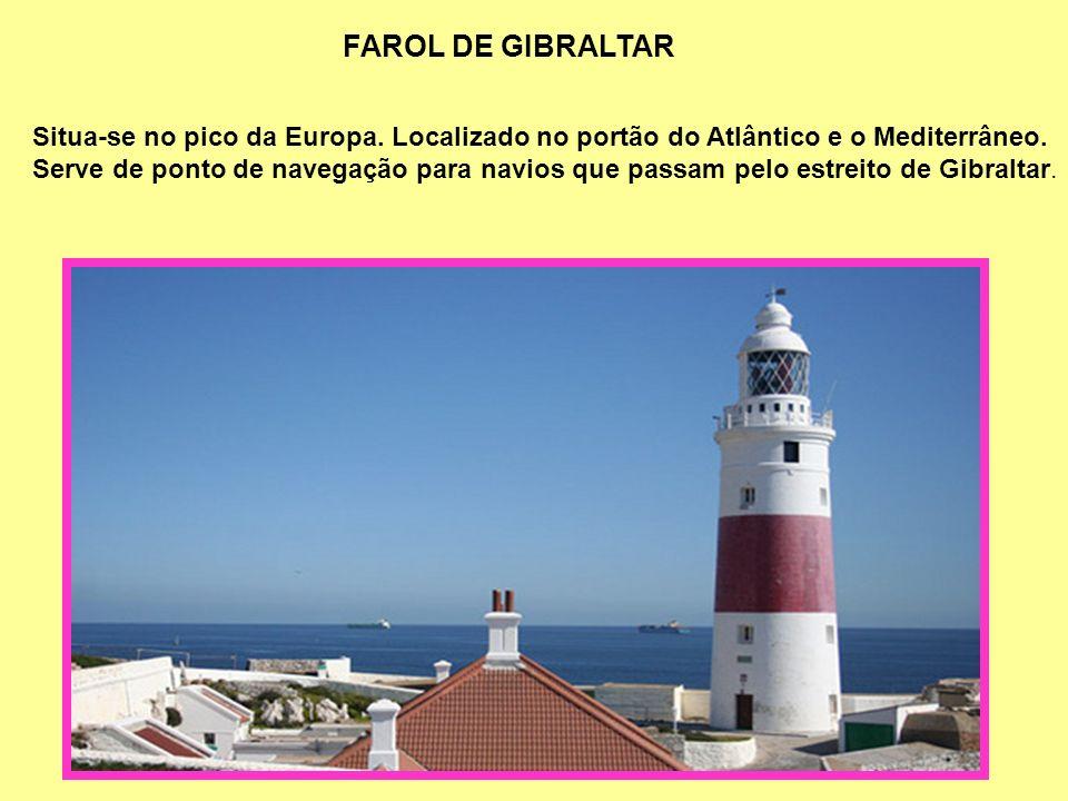 FAROL DE GIBRALTAR Situa-se no pico da Europa.Localizado no portão do Atlântico e o Mediterrâneo.