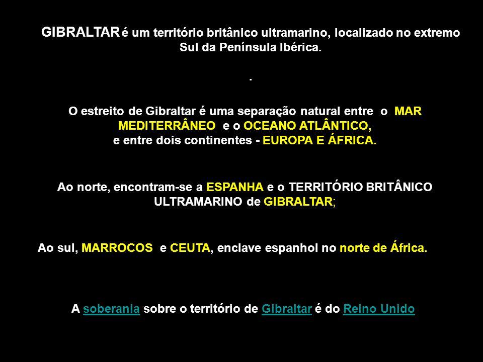 GIBRALTAR é um território britânico ultramarino, localizado no extremo Sul da Península Ibérica..