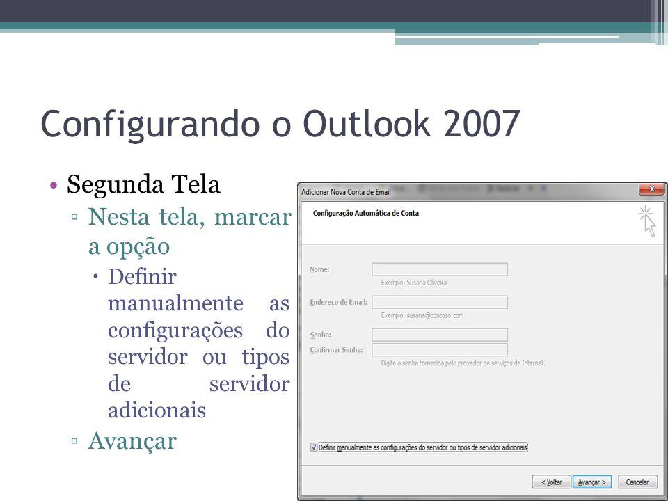 Configurando o Outlook 2007 Segunda Tela Nesta tela, marcar a opção Definir manualmente as configurações do servidor ou tipos de servidor adicionais Avançar