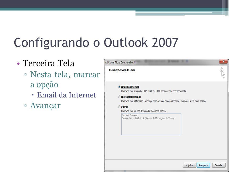 Configurando o Outlook 2007 Terceira Tela Nesta tela, marcar a opção Email da Internet Avançar