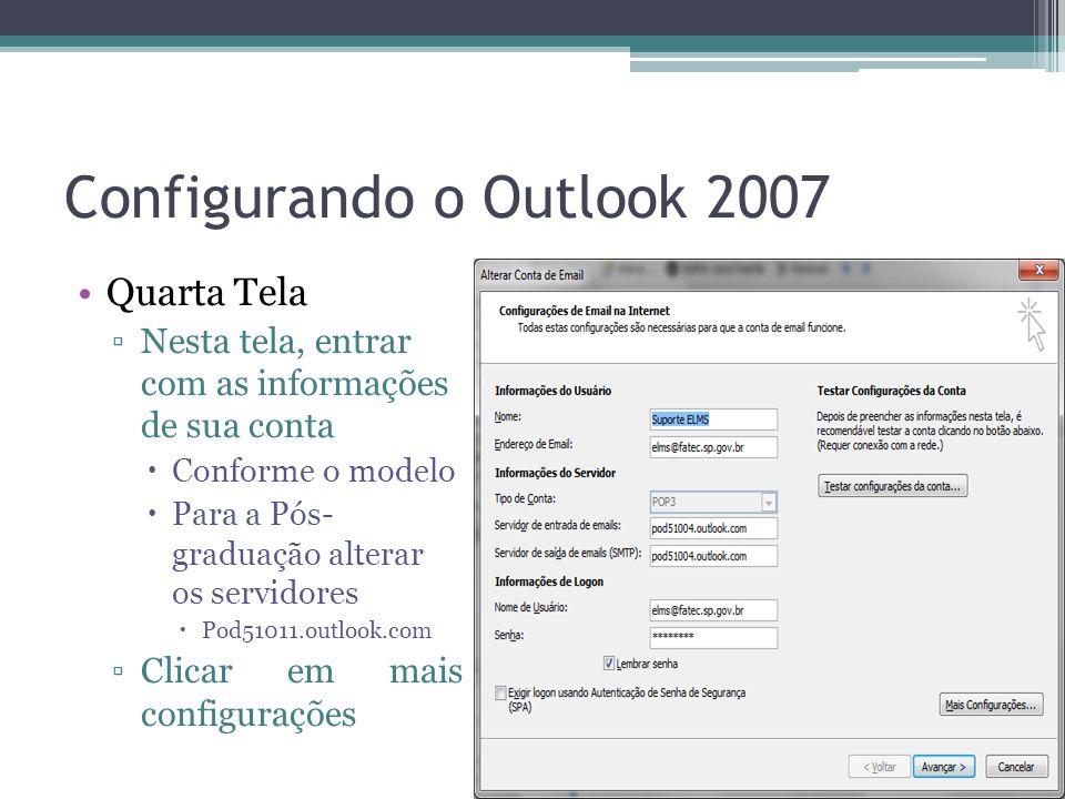 Configurando o Outlook 2007 Quarta Tela Nesta tela, entrar com as informações de sua conta Conforme o modelo Para a Pós- graduação alterar os servidores Pod51011.outlook.com Clicar em mais configurações