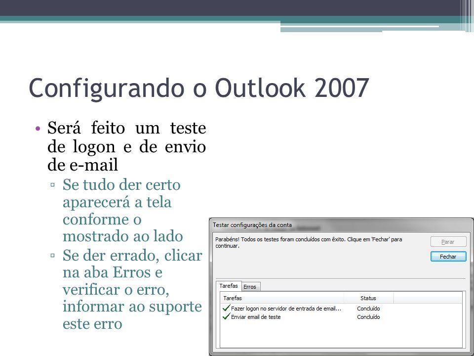 Configurando o Outlook 2007 Será feito um teste de logon e de envio de e-mail Se tudo der certo aparecerá a tela conforme o mostrado ao lado Se der er