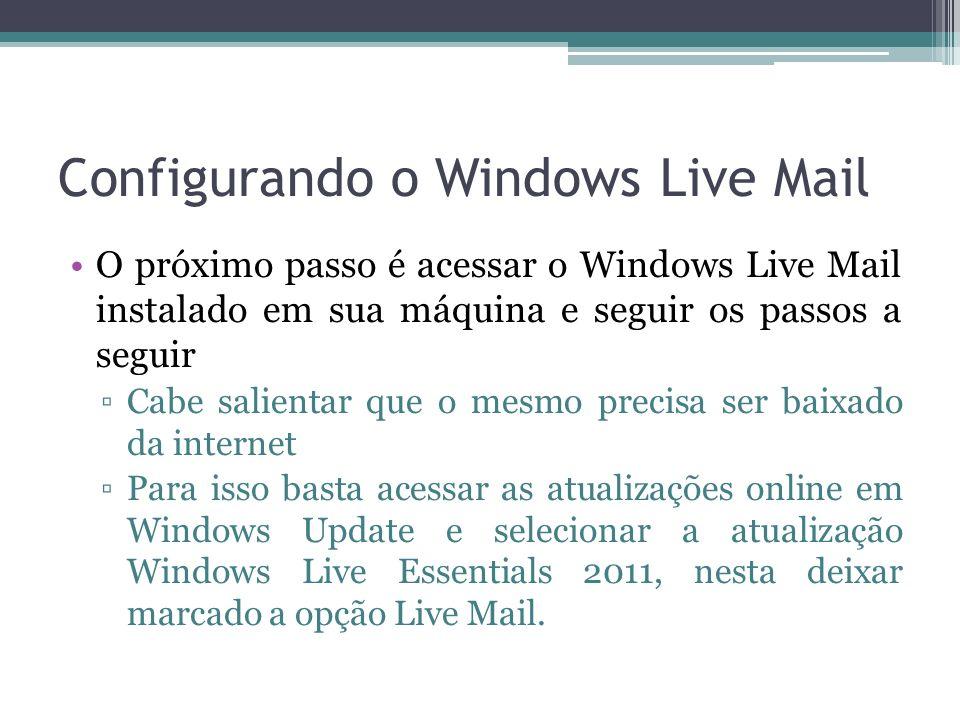 Configurando o Windows Live Mail O próximo passo é acessar o Windows Live Mail instalado em sua máquina e seguir os passos a seguir Cabe salientar que