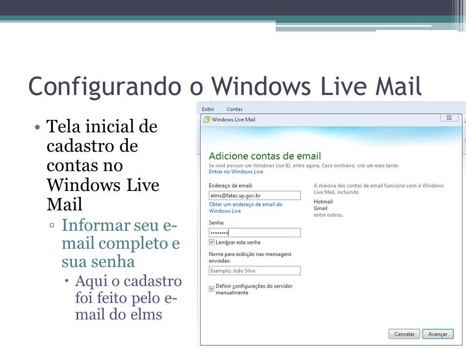 Configurando o Windows Live Mail Tela inicial de cadastro de contas no Windows Live Mail Informar seu e- mail completo e sua senha Aqui o cadastro foi feito pelo e- mail do elms