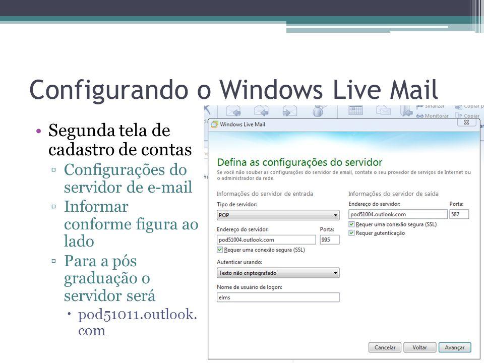 Configurando o Windows Live Mail Segunda tela de cadastro de contas Configurações do servidor de e-mail Informar conforme figura ao lado Para a pós graduação o servidor será pod51011.outlook.