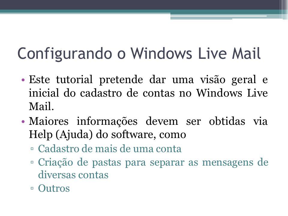 Este tutorial pretende dar uma visão geral e inicial do cadastro de contas no Windows Live Mail. Maiores informações devem ser obtidas via Help (Ajuda