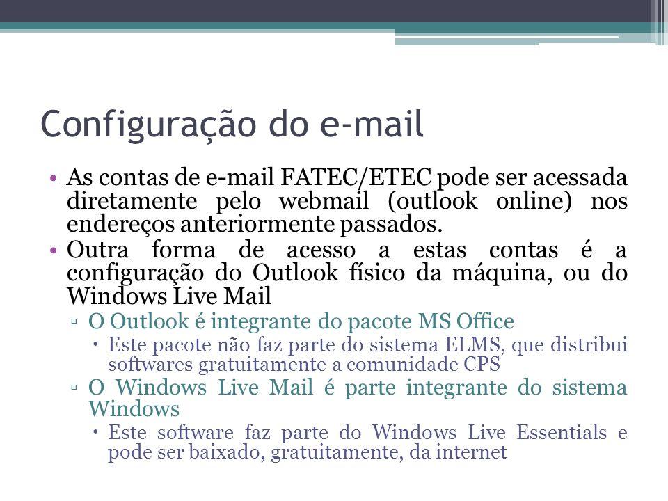 Configuração do e-mail As contas de e-mail FATEC/ETEC pode ser acessada diretamente pelo webmail (outlook online) nos endereços anteriormente passados.