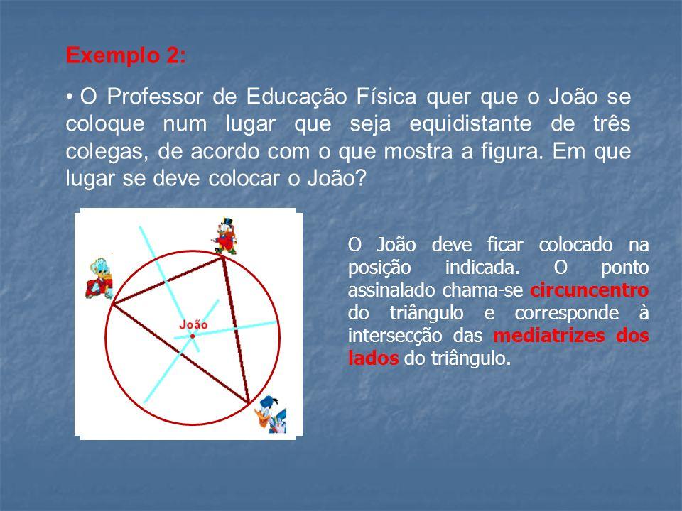 Exemplo 2: O Professor de Educação Física quer que o João se coloque num lugar que seja equidistante de três colegas, de acordo com o que mostra a fig