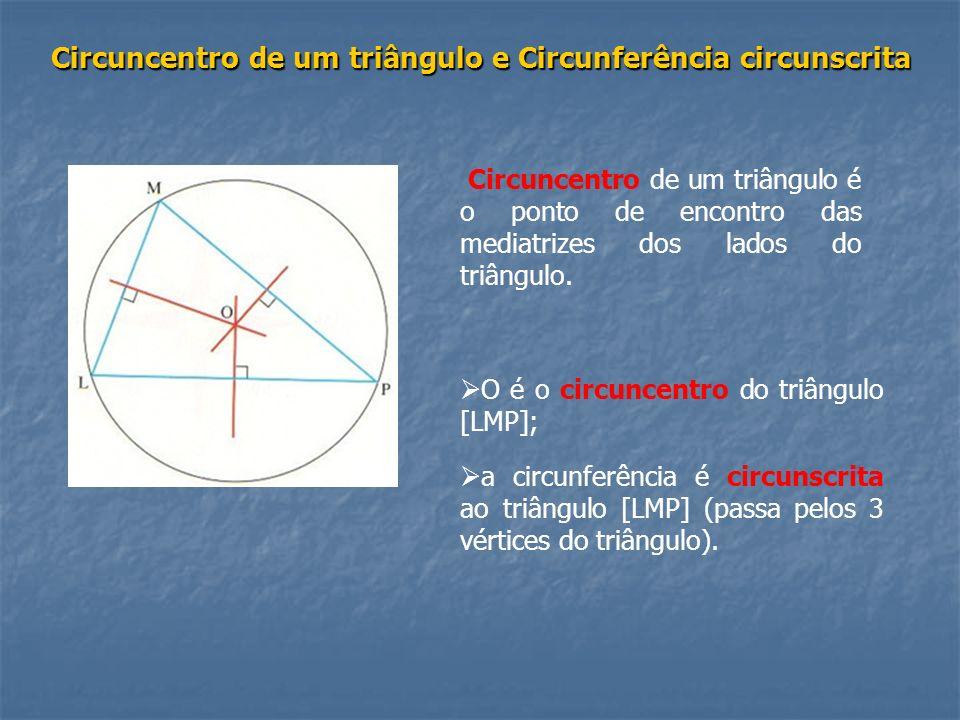 Circuncentro de um triângulo e Circunferência circunscrita Circuncentro de um triângulo é o ponto de encontro das mediatrizes dos lados do triângulo.