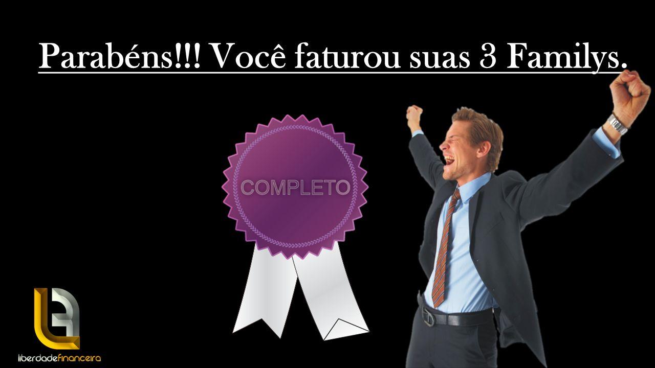Parabéns!!! Você faturou suas 3 Familys.