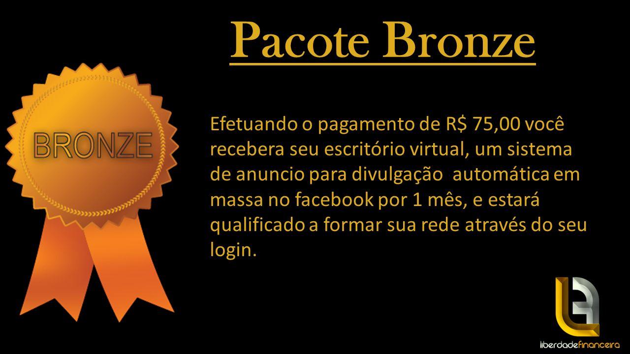 Pacote Bronze Efetuando o pagamento de R$ 75,00 você recebera seu escritório virtual, um sistema de anuncio para divulgação automática em massa no fac