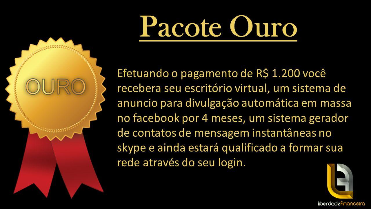 Pacote Ouro Efetuando o pagamento de R$ 1.200 você recebera seu escritório virtual, um sistema de anuncio para divulgação automática em massa no faceb